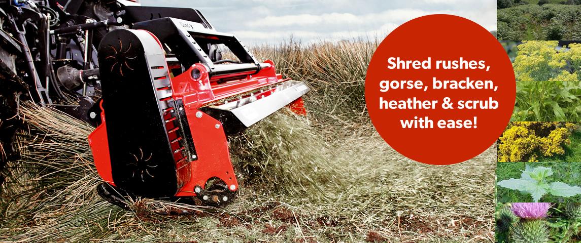 Shred rushes, gorse, bracken, heather & scrub with ease.
